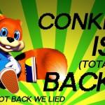 Sua reação ao achar que Conker's ia ganhar um novo jogo